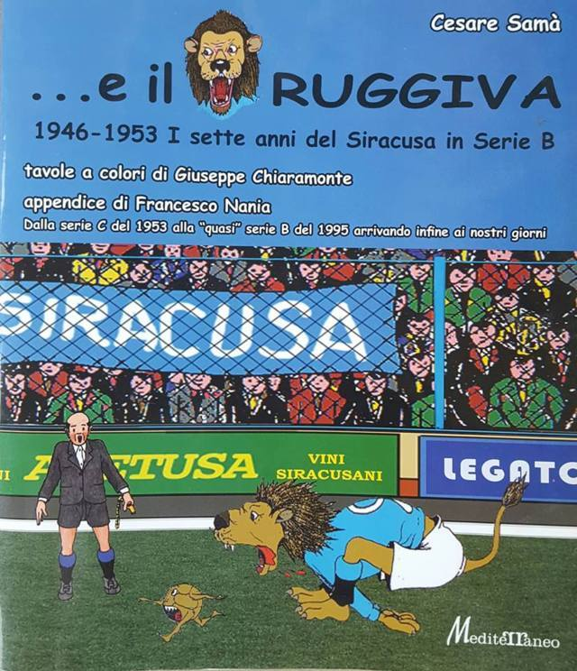 """""""..E il Leone Ruggiva. 1946-1953. I sette anni del Siracusa in serie B"""".   di Cesare Samà"""